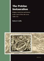 The Petrine Instauration: Religion, Esotericism And Science At The Court Of Peter The Great, 1689-1725