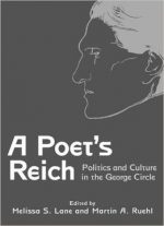 A Poet's Reich: Politics and Culture in the George Circle