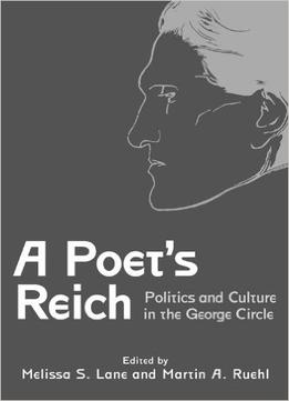 Download A Poet's Reich: Politics & Culture in the George Circle