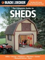 The Complete Guide to Sheds(Black & Decker Complete Guide)