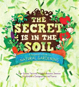 Download The Secret is in the Soil: A Beginner's Guide to Natural Gardening
