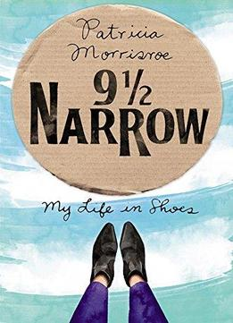 Download ebook 9 1/2 Narrow: My Life In Shoes