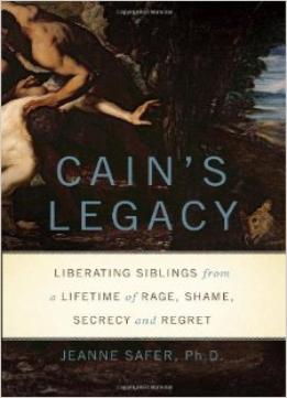 Download Cain's Legacy: Liberating Siblings from a Lifetime of Rage, Shame, Secrecy, & Regret