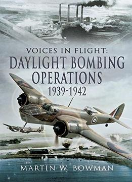 Download Voices In Flight: Daylight Bombing Operations 1939 – 1942