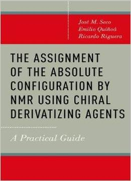 Download The Assignment Of The Absolute Configuration By Nmr Using Chiral Derivatizing Agents: A Practical Guide
