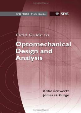 Download Field Guide To Optomechanical Design & Analysis