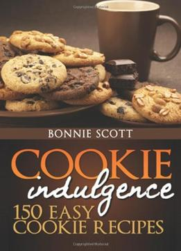 Download Cookie Indulgence: 150 Easy Cookie Recipes