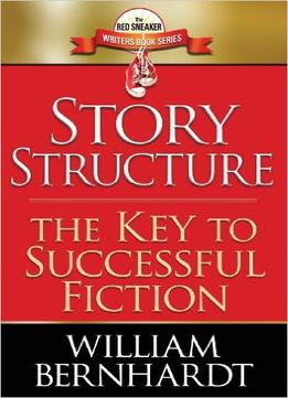 Download Story Structure: The Key To Successful Fiction