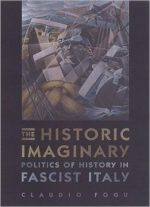 The Historic Imaginary: Politics Of History In Fascist Italy