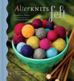 Download AlterKnits Felt: Imaginative Projects for Knitting & Felting