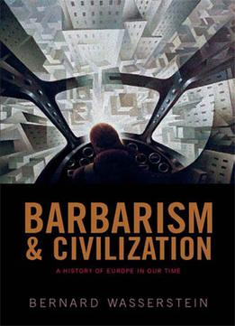 Download Barbarism & Civilization: A History Of Europe In Our Time