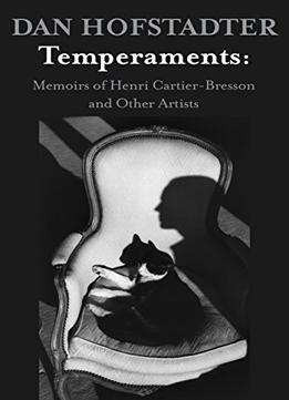 Download ebook Temperaments: Memoirs Of Henri Cartier-bresson & Other Artists