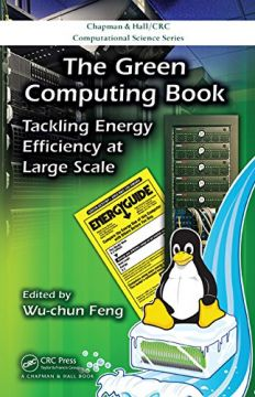 Download ebook The Green Computing Book: Tackling Energy Efficiency at Large Scale