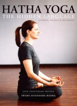 Download Hatha Yoga: The Hidden Language, Symbols, Secrets & Metaphors