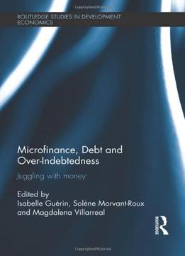Download Microfinance, Debt & Over-indebtedness: Juggling With Money
