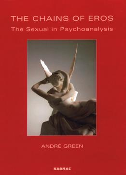 Download The Chains Of Eros: The Sexual In Psychoanalysis