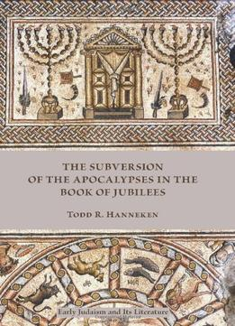 Download The Subversion Of The Apocalypses In The Book Of Jubilees
