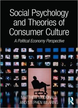 Download Social Psychology & Theories Of Consumer Culture