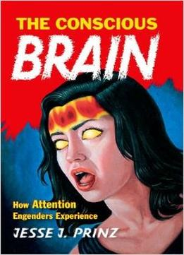 Download The Conscious Brain: How Attention Engenders Experience