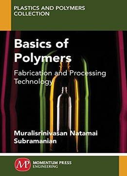 Download Basics Of Polymers: Fabrication & Processing Technology