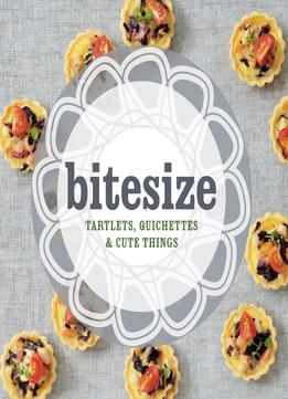 Download Bitesize: Tartlets, Quichettes & Cute Things