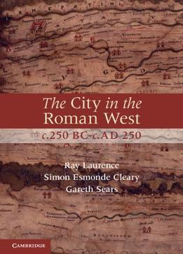 Download The City In The Roman West, C.250 Bc-c.ad 250