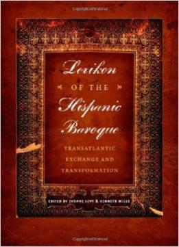 Download Lexikon Of The Hispanic Baroque: Transatlantic Exchange & Transformation