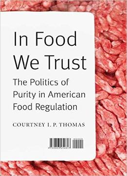 Download In Food We Trust: The Politics Of Purity In American Food Regulation