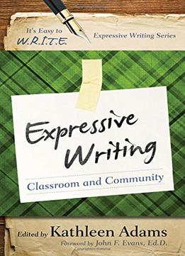 Download Expressive Writing: Classroom & Community