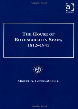 Download The House Of Rothschild In Spain, 1812-1941