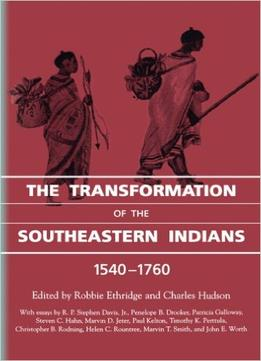 Download The Transformation Of The Southeastern Indians, 1540-1760