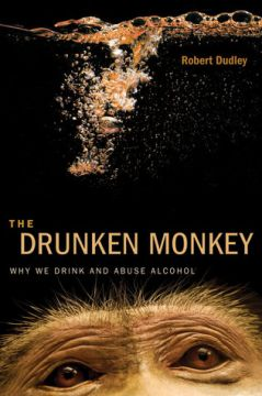 Download The Drunken Monkey: Why We Drink & Abuse Alcohol