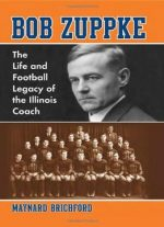 Bob Zuppke: The Life And Football Legacy Of The Illinois Coach