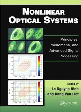 Download Nonlinear Optical Systems: Principles, Phenomena, & Advanced Signal Processing