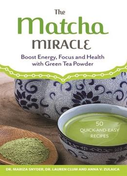 Download The Matcha Miracle: Boost Energy, Focus & Health With Green Tea Powder