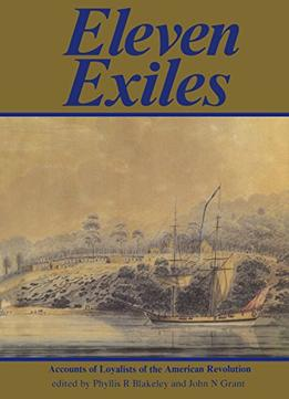 Download Eleven Exiles: Accounts Of Loyalists Of The American Revolution