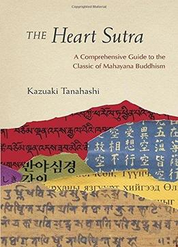 Download The Heart Sutra: A Comprehensive Guide To The Classic Of Mahayana Buddhism