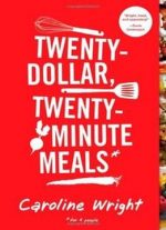 Twenty-dollar, Twenty-minute Meals*: *for Four People By Caroline Wright