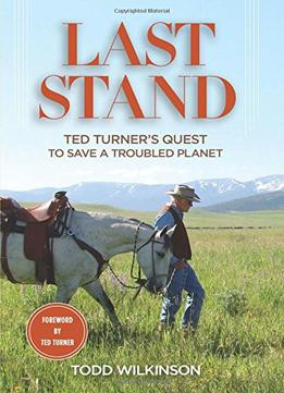 Download Last Stand: Ted Turner's Quest To Save A Troubled Planet