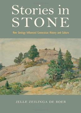 Download Stories In Stone: How Geology Influenced Connecticut History & Culture