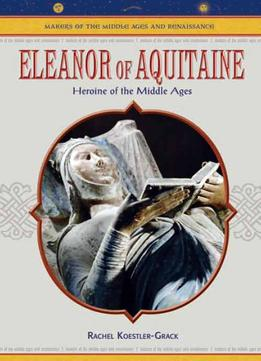 Download Eleanor Of Aquitaine: Heroine Of The Middle Ages