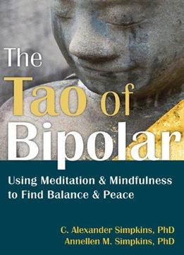 Download The Tao of Bipolar: Using Meditation & Mindfulness to Find Balance & Peace