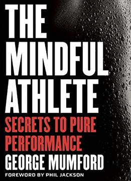 Download The Mindful Athlete: Secrets To Pure Performance