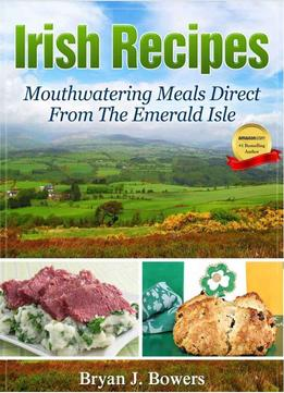 Download Irish Recipes: Mouthwatering Meals Direct From The Emerald Isle