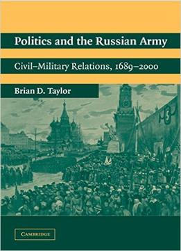 Download Politics & The Russian Army: Civil-military Relations, 1689-2000