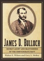 James D. Bulloch: Secret Agent And Mastermind Of The Confederate Navy