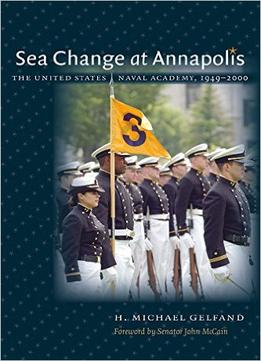 Download Sea Change At Annapolis: The United States Naval Academy, 1949-2000