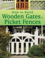 How to Build Wooden Gates & Picket Fences, 2nd Edition