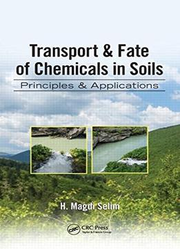 Download Transport & Fate Of Chemicals In Soils: Principles & Applications