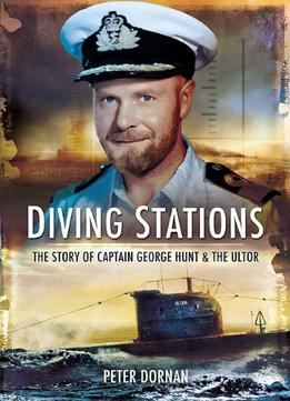 Download Diving Stations: The Story Of Captain George Hunt & The Ultor